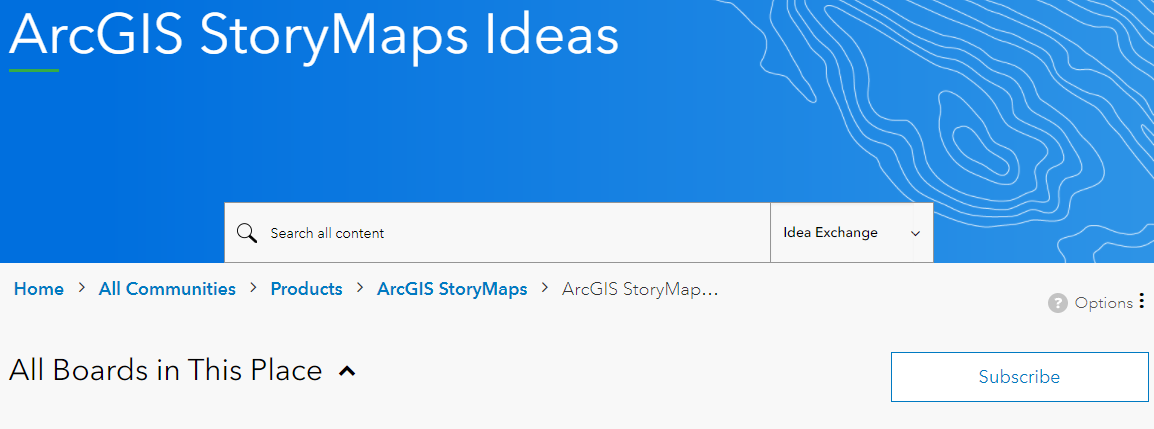"A screenshot showing the ""Subscribe"" button present on an Idea Exchange. The screenshot shows the ArcGIS StoryMaps Idea Exchange as an example. Near the top of the Idea Exchange is this ""Subscribe"" button which, when toggled, will allow you to be notified when new ideas are posted."